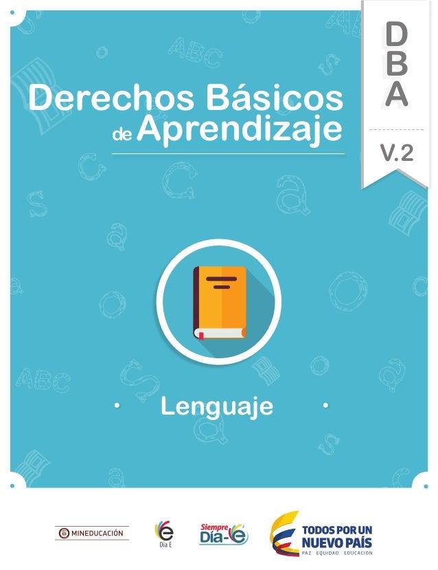 de Aprendizaje Lenguaje Derechos Básicos V.2 D B A Lenguaje DBA_Final.indd 1 12/10/16 3:32 p.m.