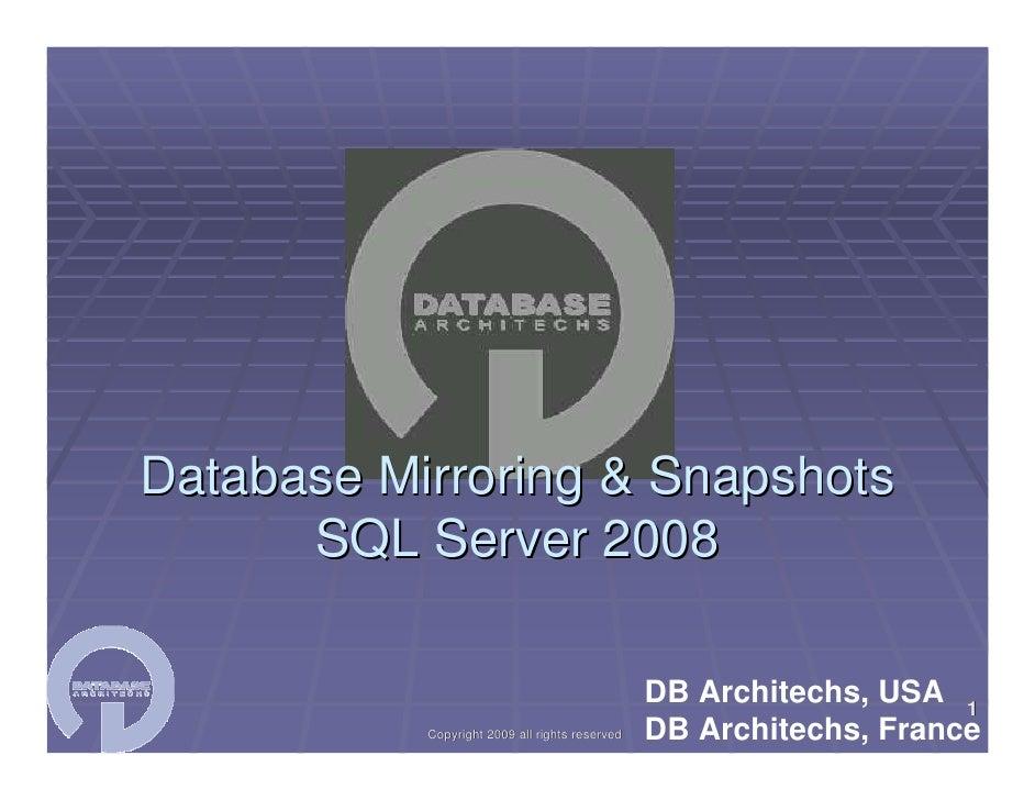Database Mirroring & Snapshots       SQL Server 2008                                                  DB Architechs, USA 1...