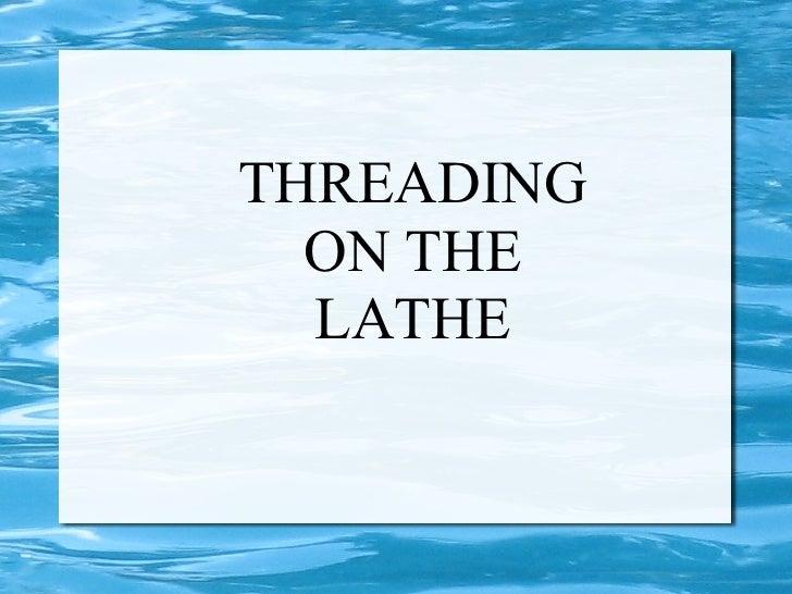 THREADING ON THE LATHE