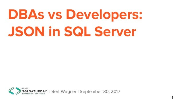 DBAs vs Developers: JSON in SQL Server | Bert Wagner | September 30, 2017 1