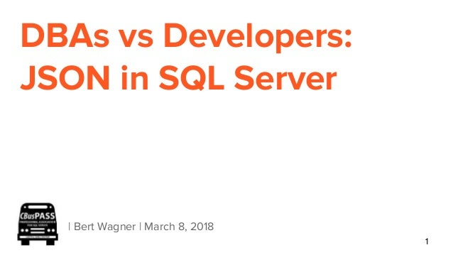 DBAs vs Developers: JSON in SQL Server | Bert Wagner | March 8, 2018 1