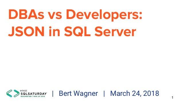 DBAs vs Developers: JSON in SQL Server 1 | Bert Wagner | March 24, 2018