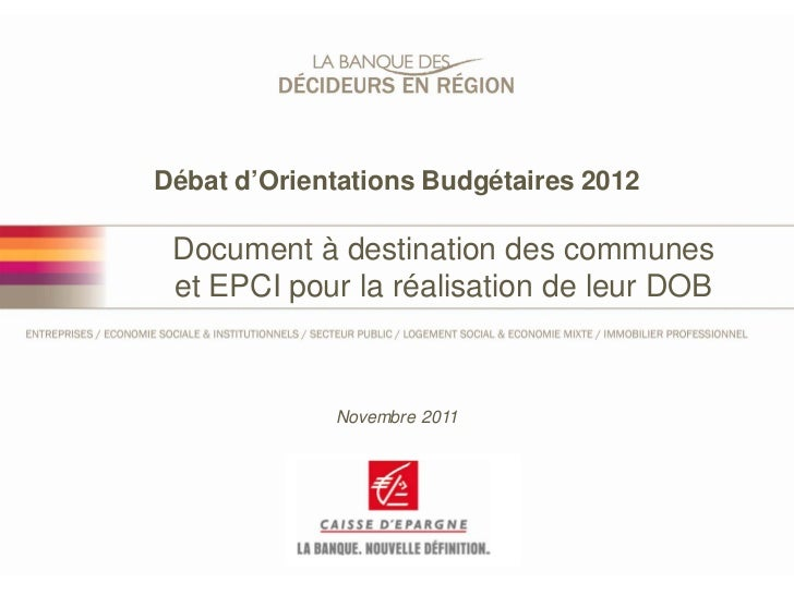 Débat d'Orientations Budgétaires 2012 Document à destination des communes et EPCI pour la réalisation de leur DOB         ...