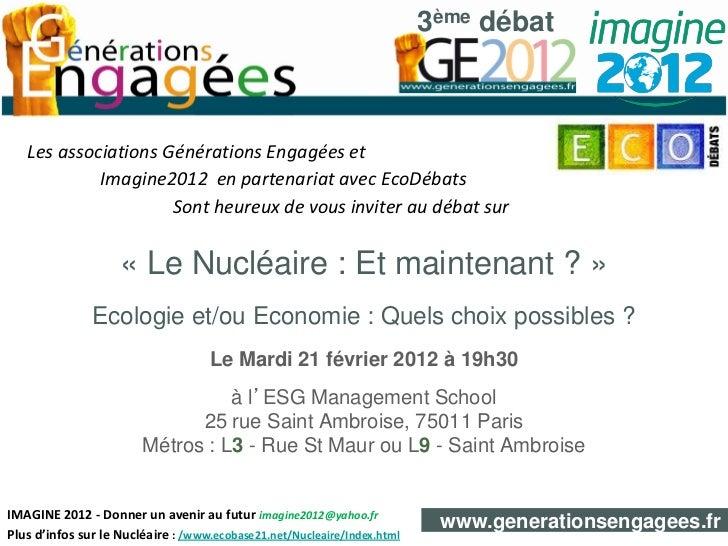 3ème débat   Les associations Générations Engagées et            Imagine2012 en partenariat avec EcoDébats                ...