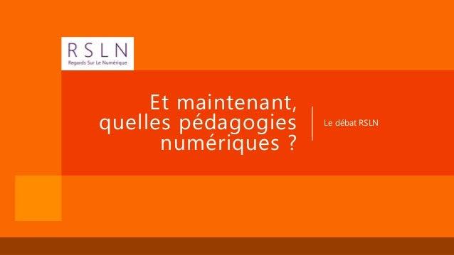 Et maintenant, quelles pédagogies numériques ? Le débat RSLN