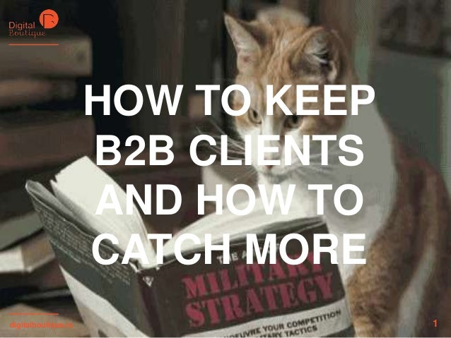 HOW TO KEEP B2B CLIENTS AND HOW TO CATCH MORE digitalboutique.ru  1