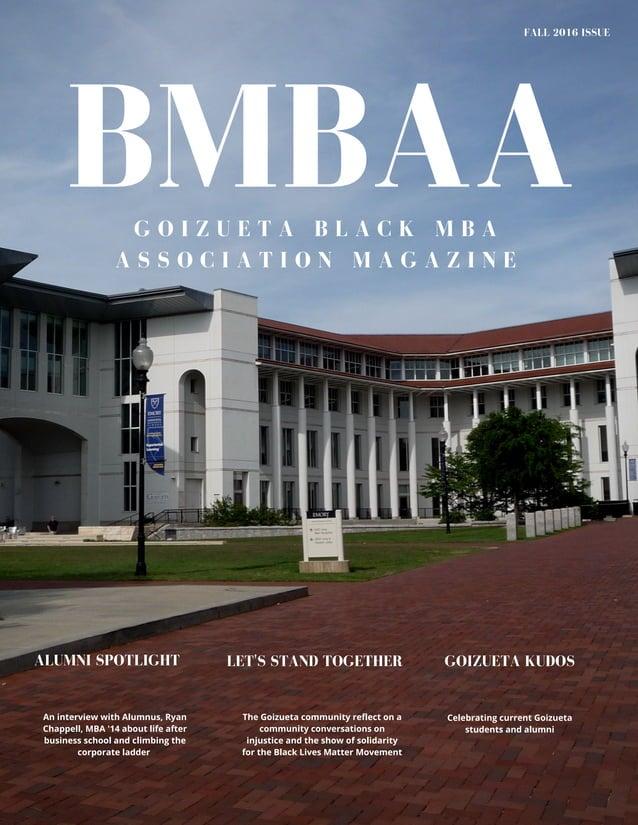 BMBAA FALL 2016 ISSUE G O I Z U E T A B L A C K M B A A S S O C I A T I O N M A G A Z I N E An interview with Alumnus, Rya...
