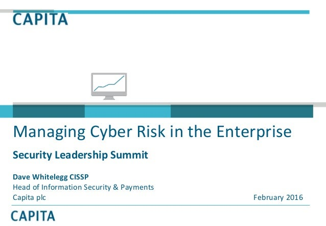 Managing Cyber Risk in the Enterprise Security Leadership Summit Dave Whitelegg CISSP Head of Information Security & Payme...