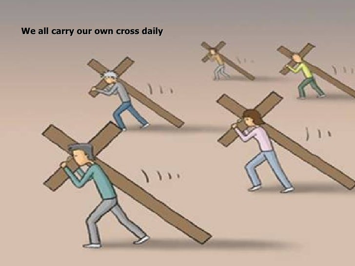 We all carry our own cross daily