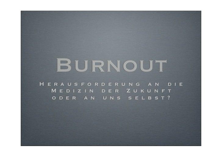 BurnoutH e r a u s f o r d e r u n g a n d i e   M e d i z i n d e r Z u k u n f t   o d e r a n u n s s e l b s t ?