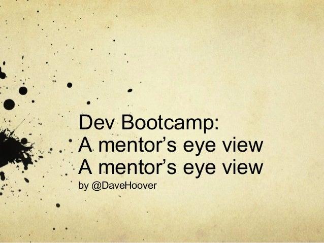 Dev Bootcamp:A mentor's eye viewA mentor's eye viewby @DaveHoover