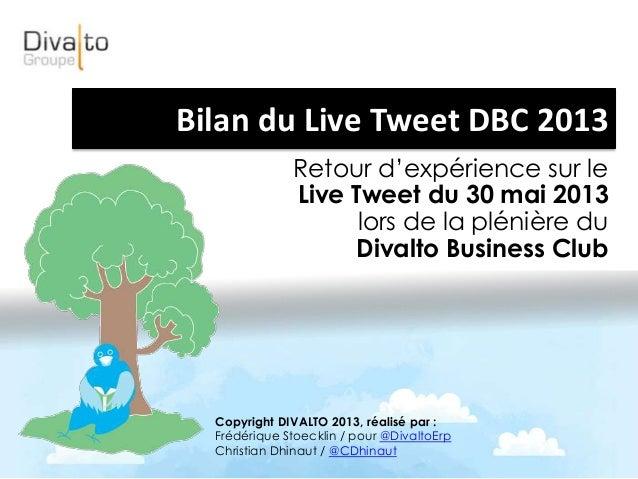 Bilan du Live Tweet DBC 2013 Retour d'expérience sur le Live Tweet du 30 mai 2013 lors de la plénière du Divalto Business ...