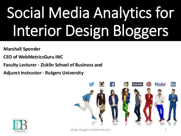 Social Media Analytics for Interior Design Bloggers Marshall Sponder CEO of WebMetricsGuru INC Faculty Lecturer - Zicklin ...