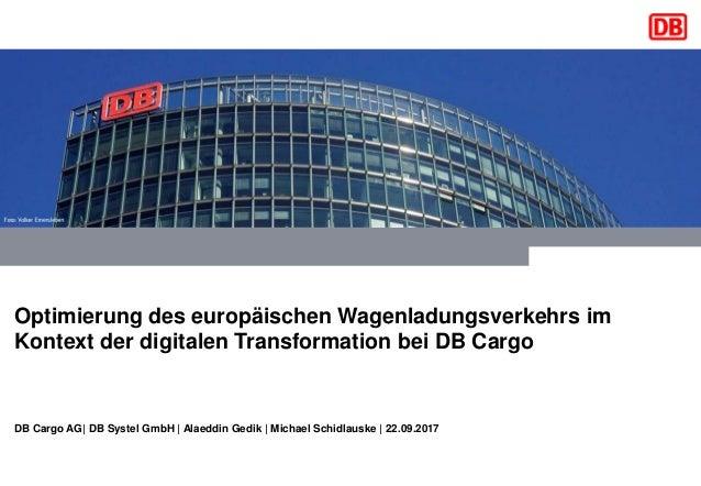 Optimierung des europäischen Wagenladungsverkehrs im Kontext der digitalen Transformation bei DB Cargo DB Cargo AG| DB Sys...