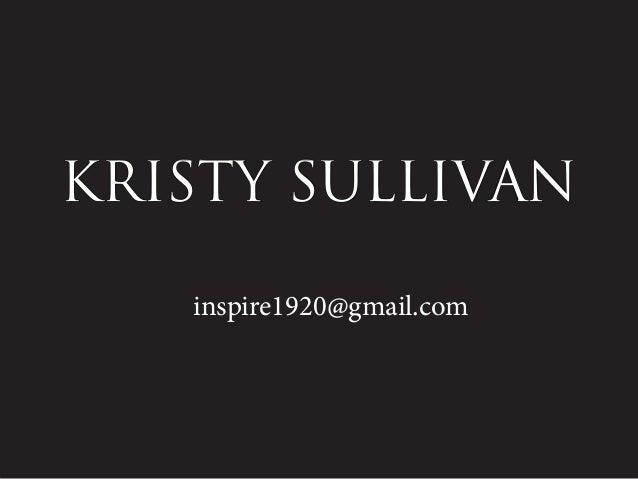 KRISTY SULLIVAN inspire1920@gmail.com