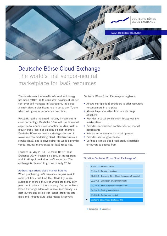 www.dbcloudexchange.com Deutsche Börse Cloud Exchange The world's first vendor-neutral marketplace for IaaS resources The ...