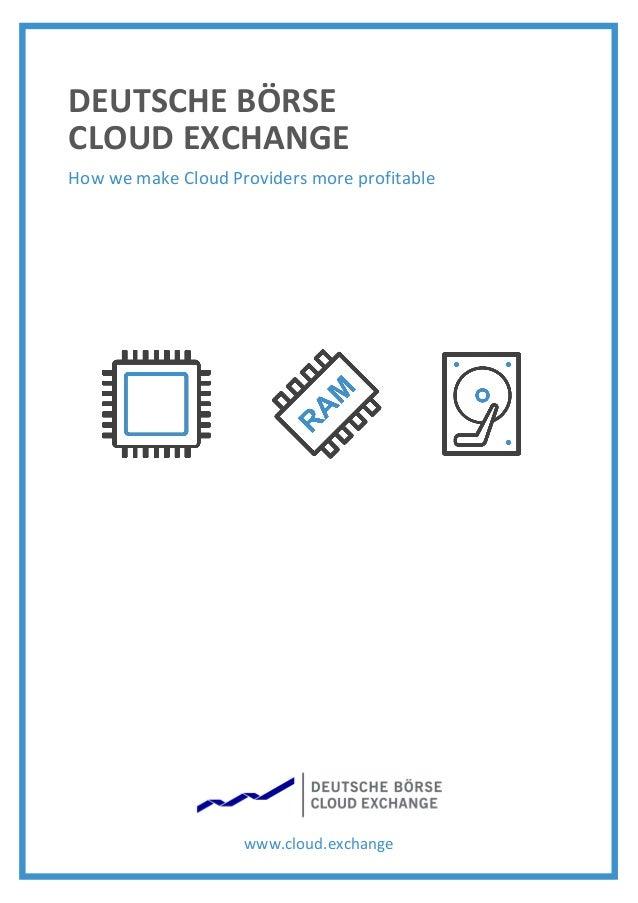 DEUTSCHE BÖRSE CLOUD EXCHANGE How we make Cloud Providers more profitable www.cloud.exchange