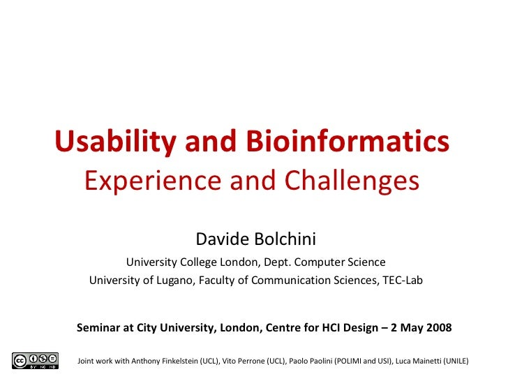 Usability and Bioinformatics Experience and Challenges Davide Bolchini University College London, Dept. Computer Science U...