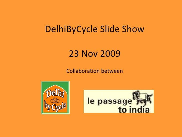 DelhiByCycle Slide Show 23 Nov 2009 Collaboration between
