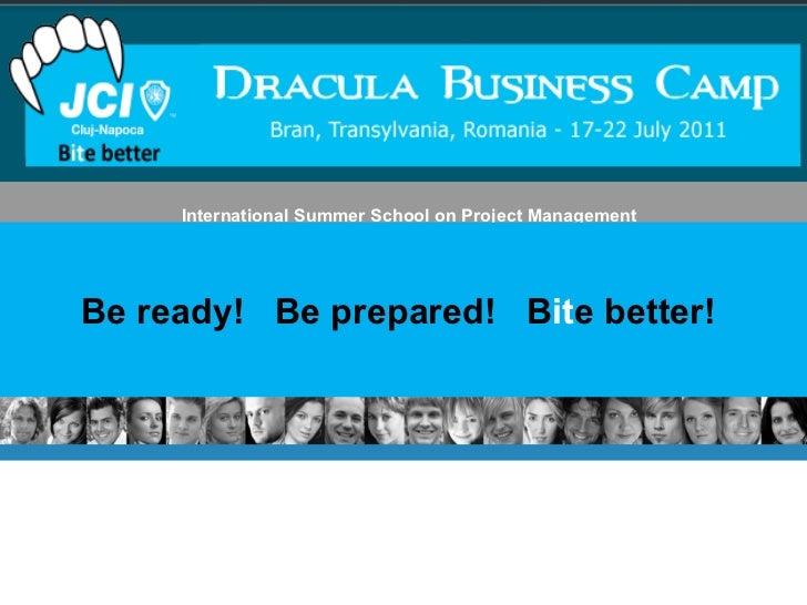 International Summer School on Project Management  Be ready!  Be prepared!  B it e better!