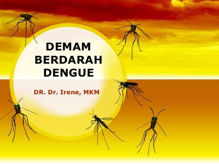 DEMAMBERDARAH DENGUEDR. Dr. Irene, MKM