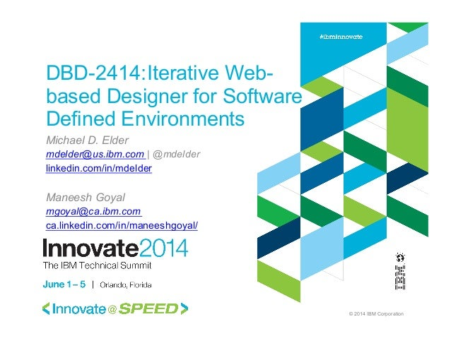© 2014 IBM Corporation DBD-2414:Iterative Web- based Designer for Software Defined Environments Michael D. Elder mdelder@u...