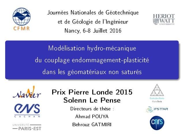 Journées Nationales de Géotechnique et de Géologie de l'Ingénieur Nancy, 6-8 Juillet 2016 Modélisation hydro-mécanique du ...
