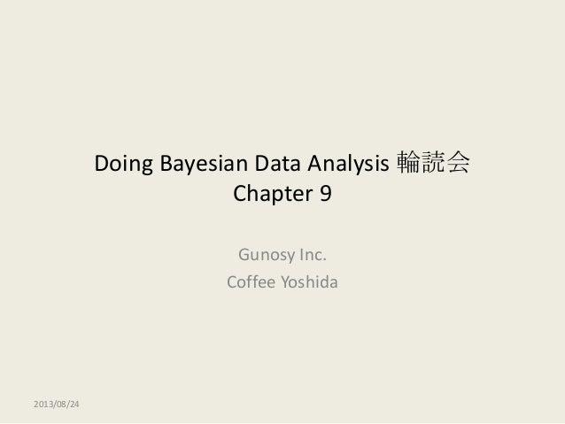 Doing Bayesian Data Analysis 輪読会 Chapter 9 Gunosy Inc. Coffee Yoshida 2013/08/24