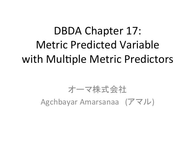 DBDA	   Chapter	   17:	    Metric	   Predicted	   Variable	    with	   Mul9ple	   Metric	   Predictors	 オーマ株式会社	    Agchba...