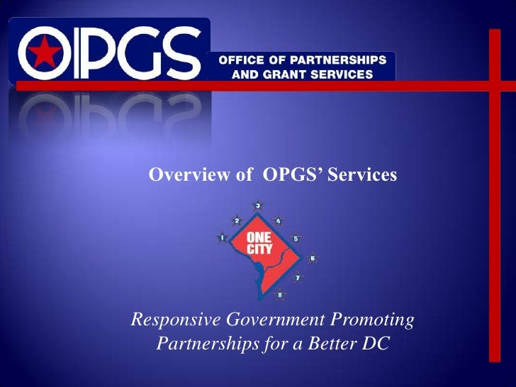 Overview of OPGS' ServicesResponsive Government Promoting   Partnerships for a Better DC