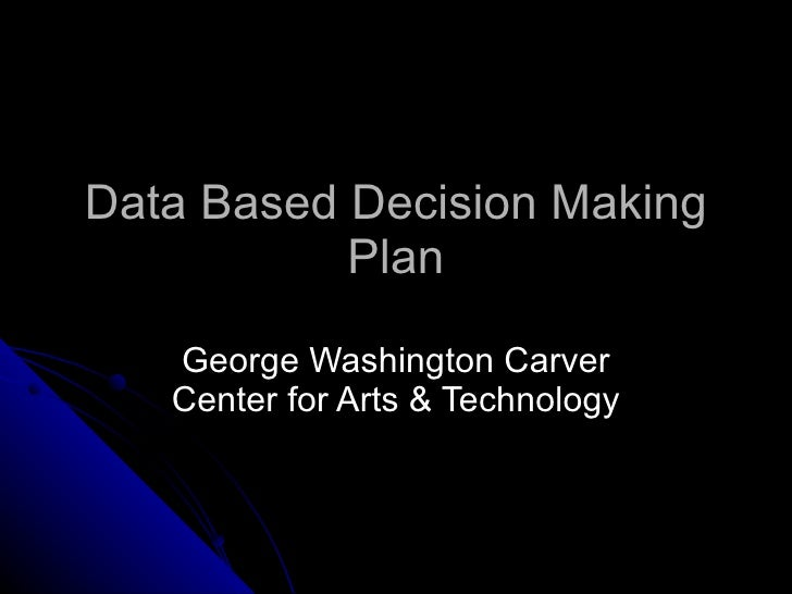 Data Based Decision Making Plan George Washington Carver Center for Arts & Technology
