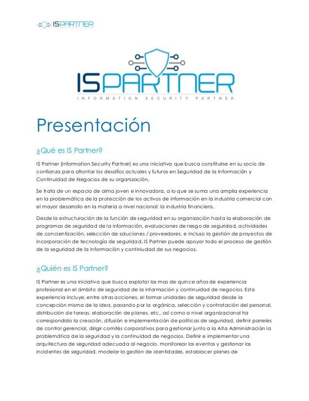 Presentación ¿Qué es IS Partner? IS Partner (Information Security Partner) es una iniciativa que busca constituirse en su ...