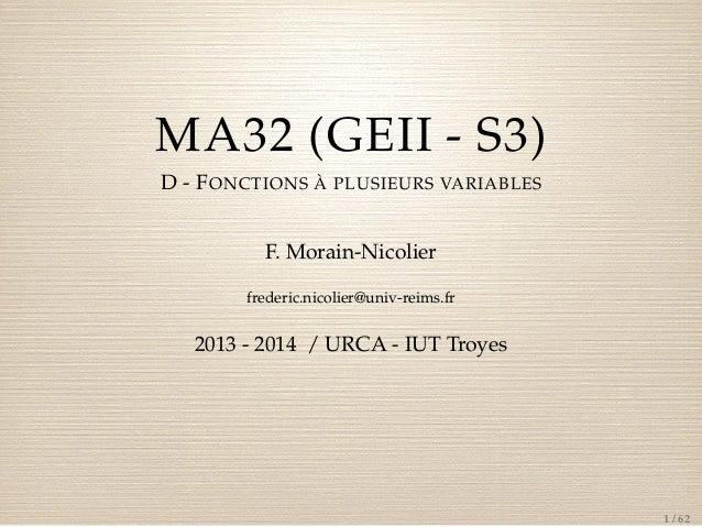 MA32 (GEII - S3) D - F ONCTIONS À PLUSIEURS VARIABLES F. Morain-Nicolier frederic.nicolier@univ-reims.fr  2013 - 2014 / UR...