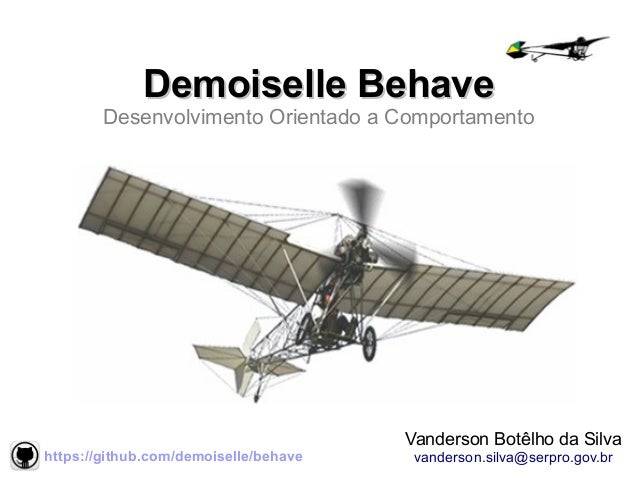 Vanderson Botêlho da Silva vanderson.silva@serpro.gov.br Demoiselle BehaveDemoiselle Behave Desenvolvimento Orientado a Co...