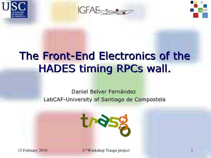 The Front-End Electronics of the HADES timing RPCs wall. Daniel Belver Fernández  LabCAF-University of Santiago de Compost...