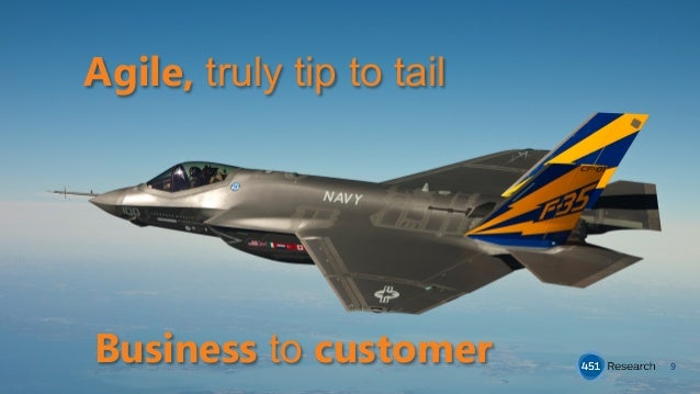 9 Agile, truly tip to tail Business to customer
