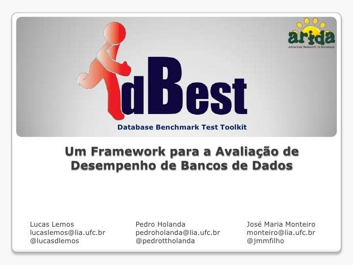 Database Benchmark Test Toolkit         Um Framework para a Avaliação de          Desempenho de Bancos de DadosLucas Lemos...