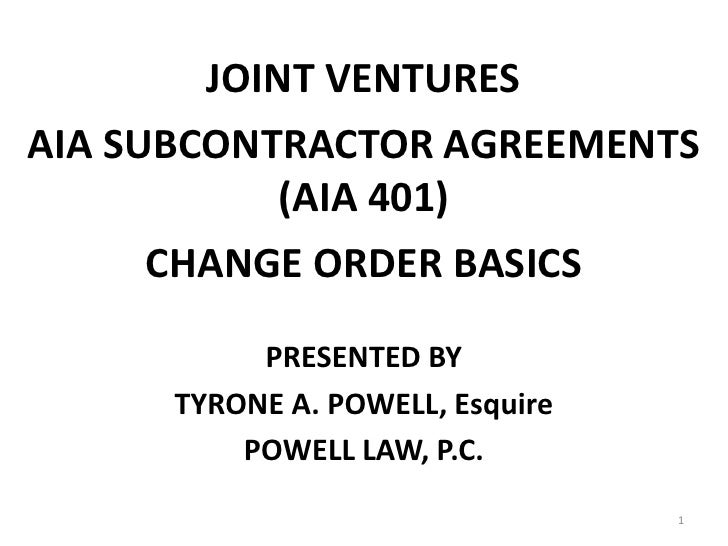 JOINT VENTURESAIA SUBCONTRACTOR AGREEMENTS            (AIA 401)      CHANGE ORDER BASICS           PRESENTED BY      TYRON...