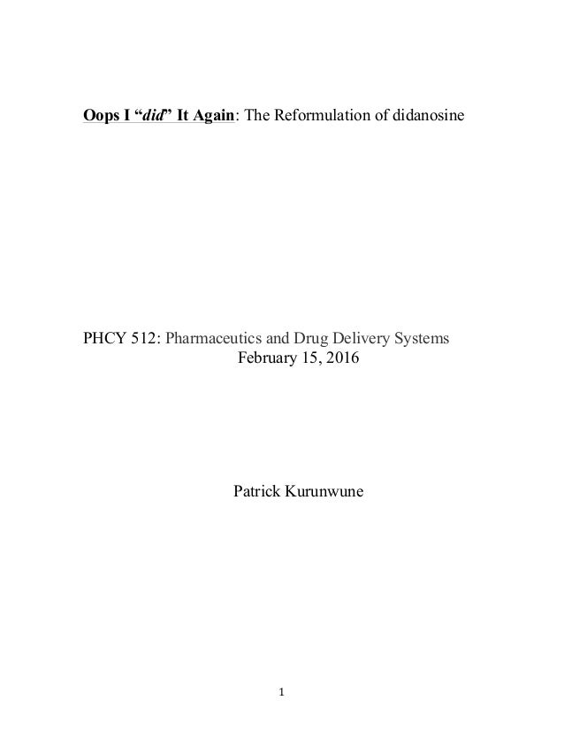 """1   Oops I """"did"""" It Again: The Reformulation of didanosine PHCY 512: Pharmaceutics and Drug Delivery Systems February ..."""