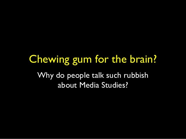 Chewing gum for the brain? Why do people talk such rubbish about Media Studies?