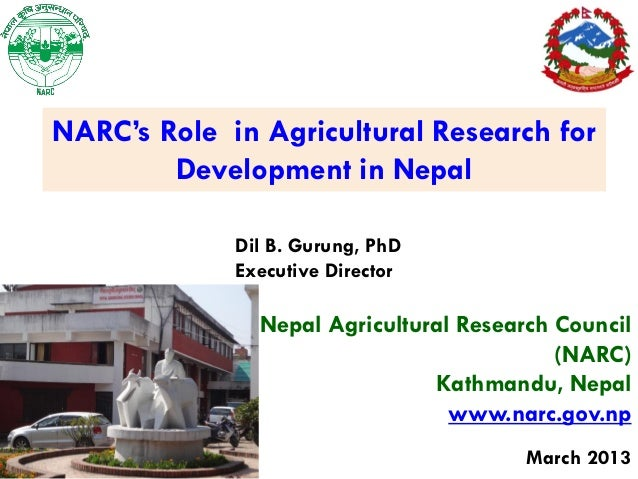 NARC's Role in Agricultural Research for        Development in Nepal             Dil B. Gurung, PhD             Executive ...