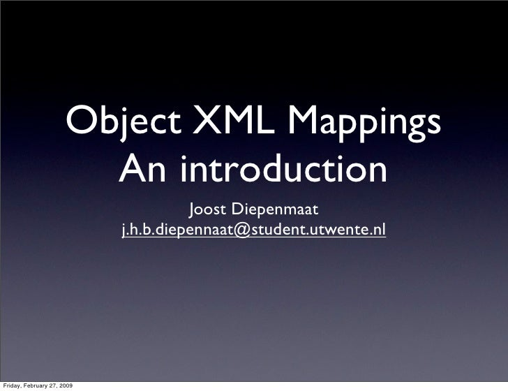Object XML Mappings                         An introduction                                       Joost Diepenmaat        ...