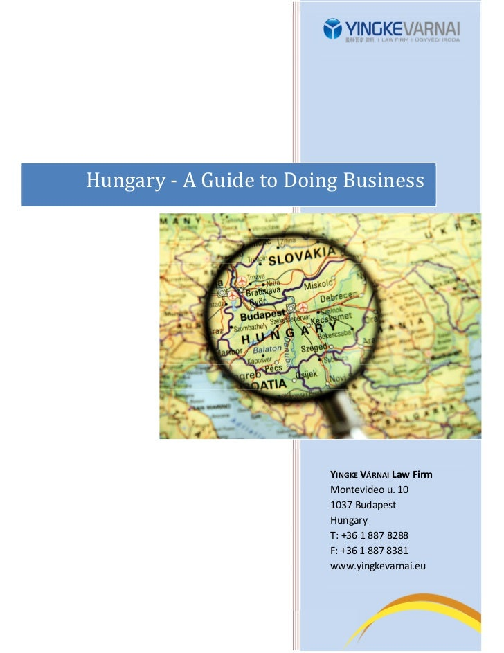 Hungary - A Guide to Doing Business                         YINGKE VÁRNAI Law Firm                         Montevideo u. 1...
