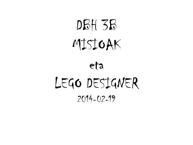 DBH 3B MISIOAK eta LEGO DESIGNER 2014-02-19