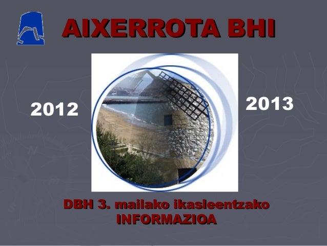AIXERROTA BHI2012                      2013  DBH 3. mailako ikasleentzako         INFORMAZIOA