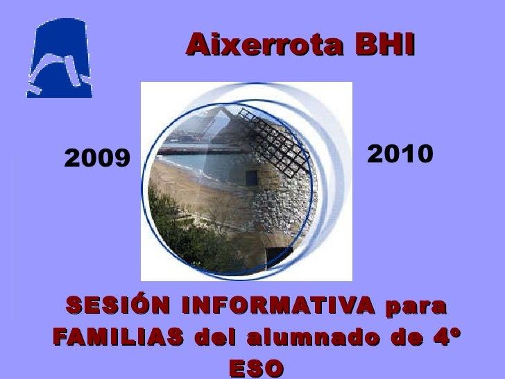 SESIÓN INFORMATIVA para FAMILIAS del alumnado de 4º ESO 2009 2010 Aixerrota BHI