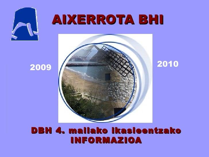 AIXERROTA   BHI DBH 4. mailako ikasleentzako INFORMAZIOA 2009 2010