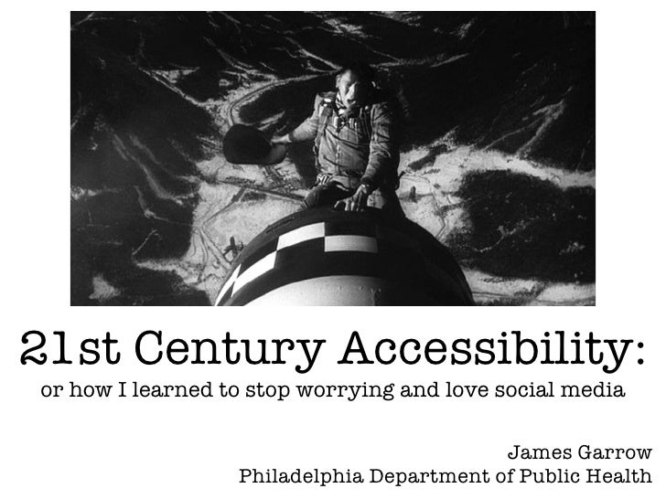21st Century Accessibility:or how I learned to stop worrying and love social media                                        ...