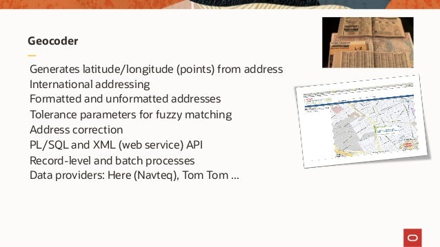 Geocoder Generates latitude/longitude (points) from address International addressing Formatted and unformatted addresses T...