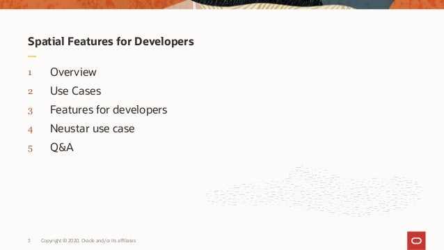 Spatial Features for Developers 1 Overview 2 Use Cases 3 Features for developers 4 Neustar use case 5 Q&A 3 Copyright © 20...